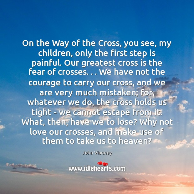 On the Way of the Cross, you see, my children, only the John Vianney Picture Quote