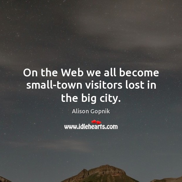 Image, On the Web we all become small-town visitors lost in the big city.