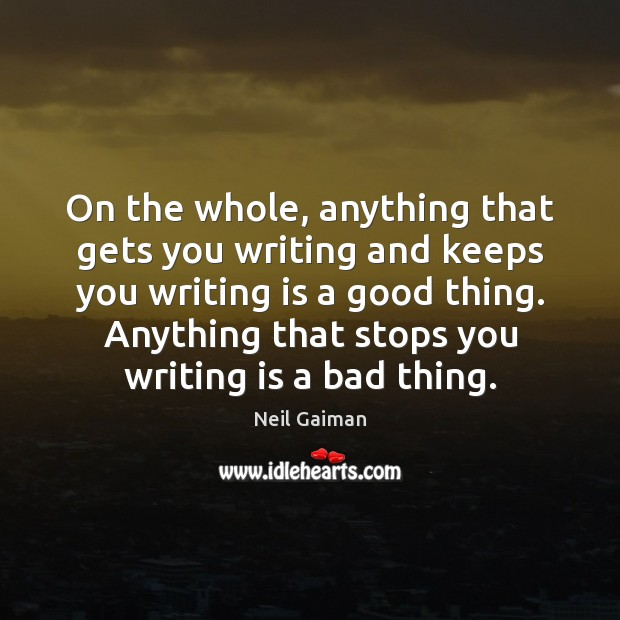 Image, On the whole, anything that gets you writing and keeps you writing