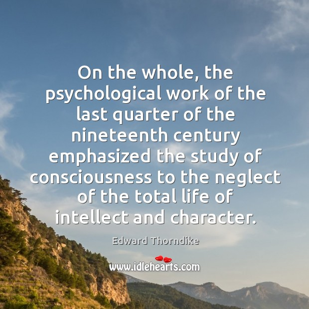 On the whole, the psychological work of the last quarter of the nineteenth century Edward Thorndike Picture Quote