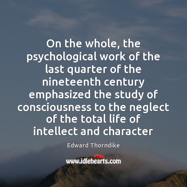 On the whole, the psychological work of the last quarter of the Edward Thorndike Picture Quote