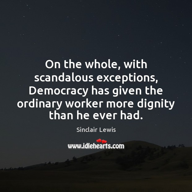 Image, On the whole, with scandalous exceptions, Democracy has given the ordinary worker