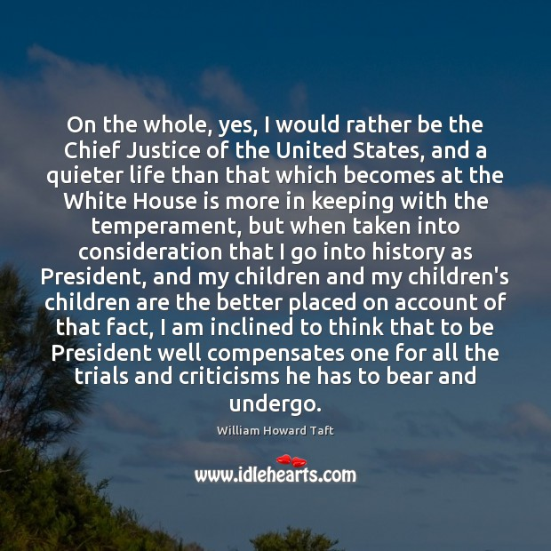 On the whole, yes, I would rather be the Chief Justice of Children Quotes Image