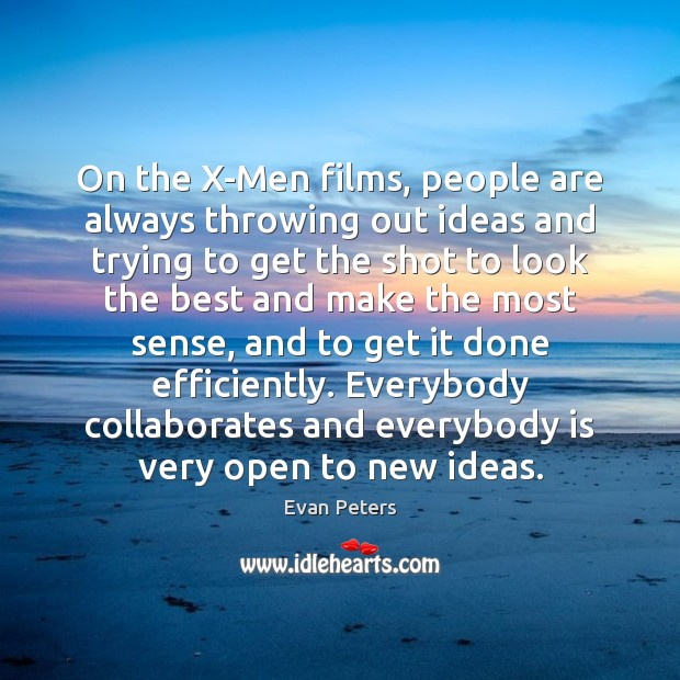 On the X-Men films, people are always throwing out ideas and trying Image