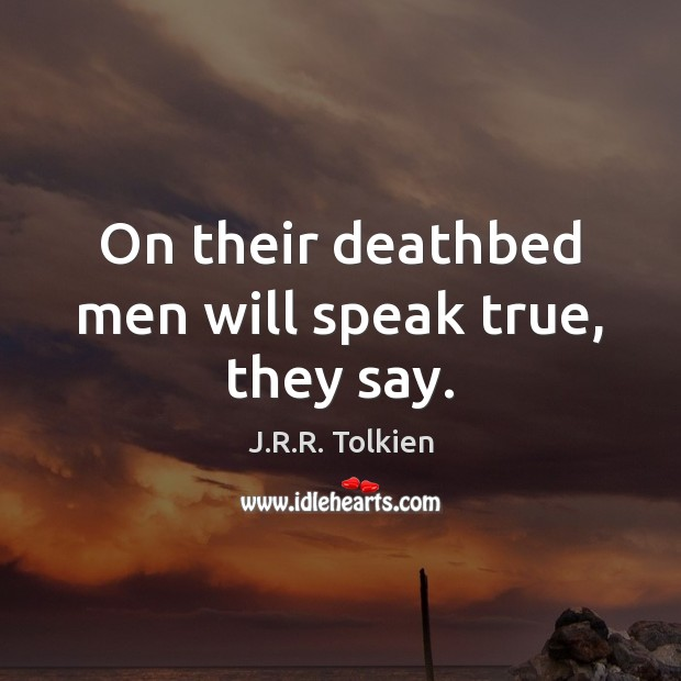 On their deathbed men will speak true, they say. Image