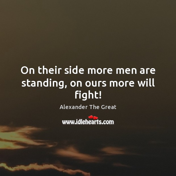 On their side more men are standing, on ours more will fight! Image