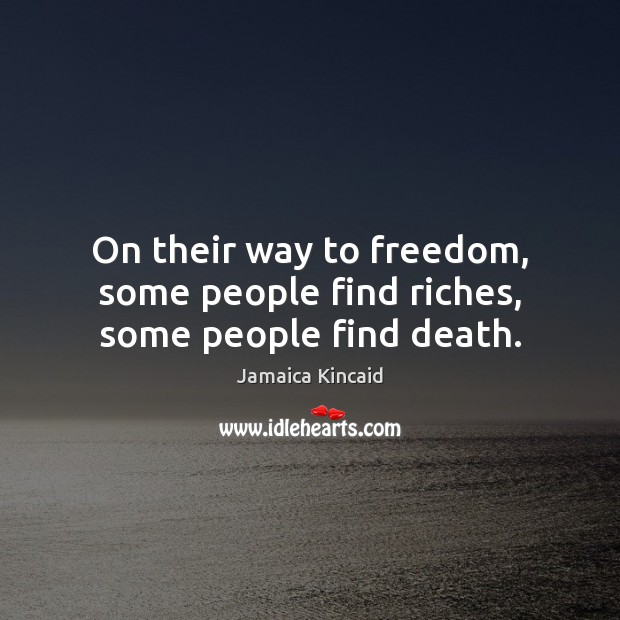On their way to freedom, some people find riches, some people find death. Image