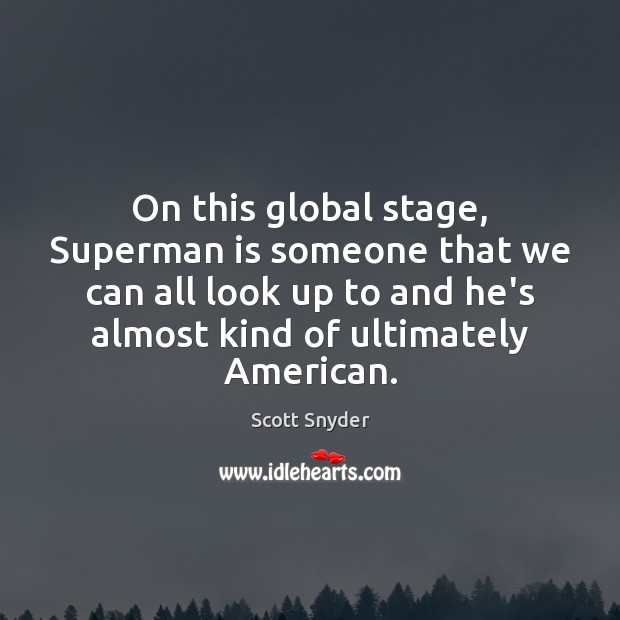 On this global stage, Superman is someone that we can all look Image