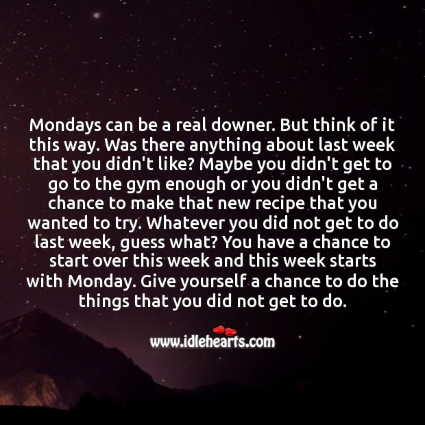 On this Monday, give yourself a chance to do the things that you did not get to do. Monday Quotes Image