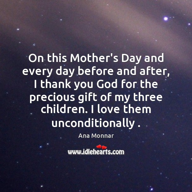 On this Mother's Day and every day before and after, I thank Mother's Day Quotes Image
