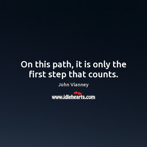 John Vianney Picture Quote image saying: On this path, it is only the first step that counts.