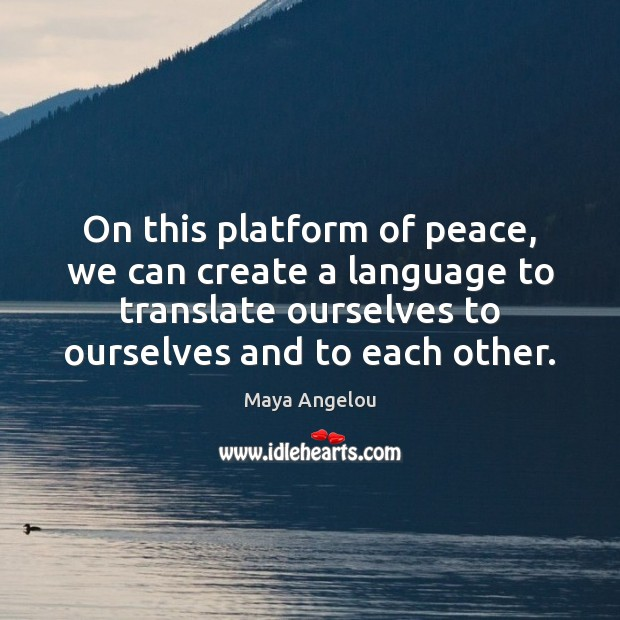 Image, On this platform of peace, we can create a language to translate