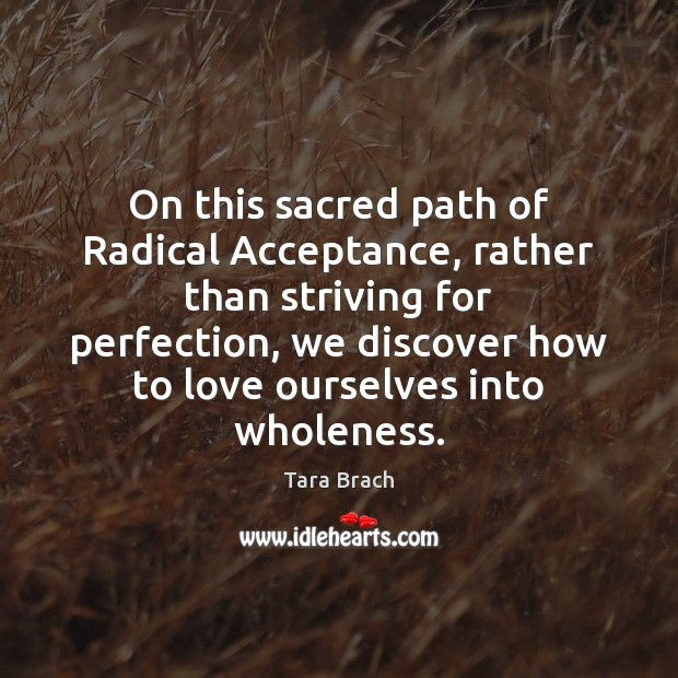 On this sacred path of Radical Acceptance, rather than striving for perfection, Image