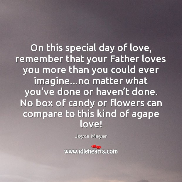 Image, On this special day of love, remember that your Father loves you
