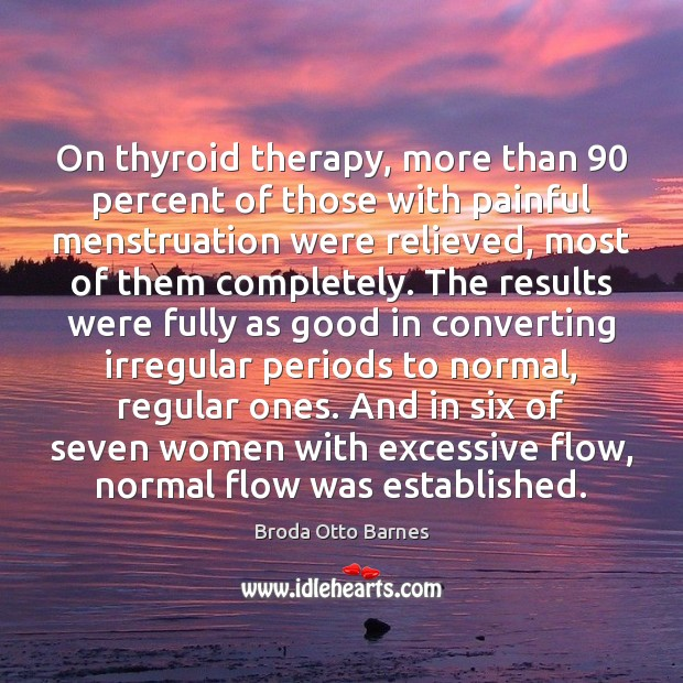 Image, On thyroid therapy, more than 90 percent of those with painful menstruation were