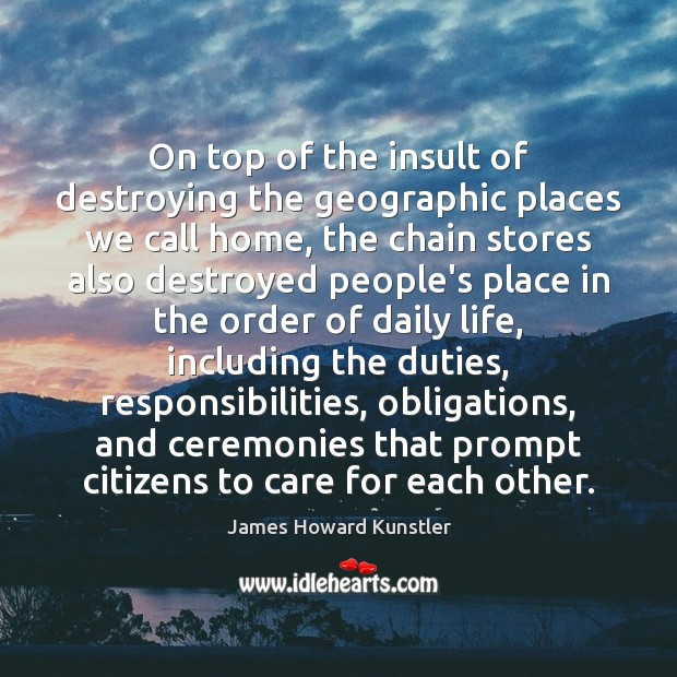 On top of the insult of destroying the geographic places we call Insult Quotes Image