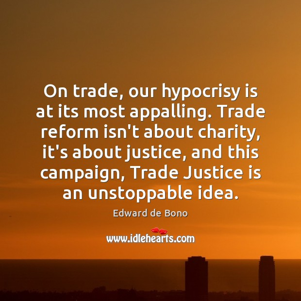 On trade, our hypocrisy is at its most appalling. Trade reform isn't Unstoppable Quotes Image