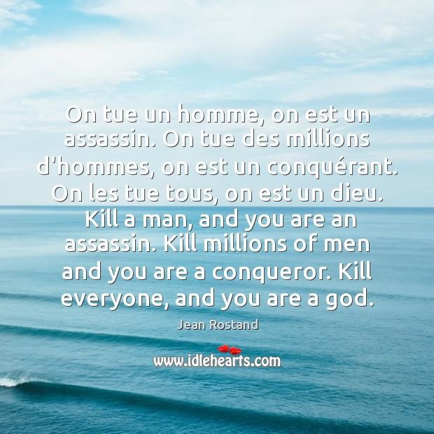 On tue un homme, on est un assassin. On tue des millions Jean Rostand Picture Quote