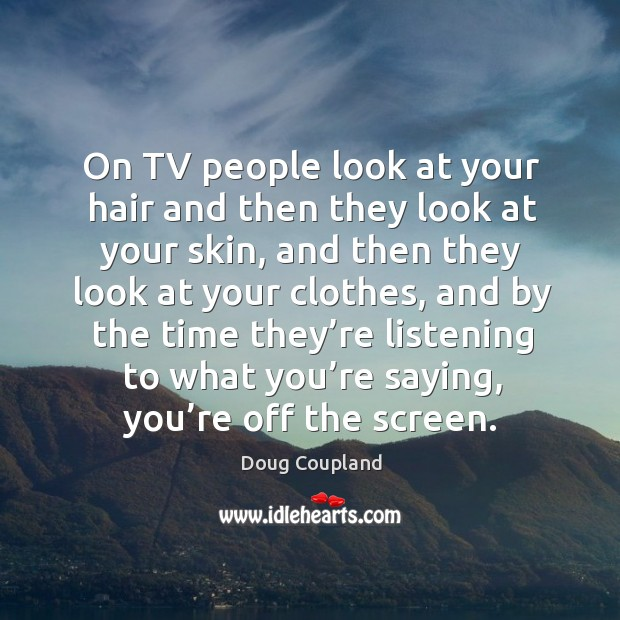 On tv people look at your hair and then they look at your skin Image