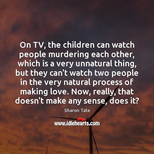 On TV, the children can watch people murdering each other, which is Image