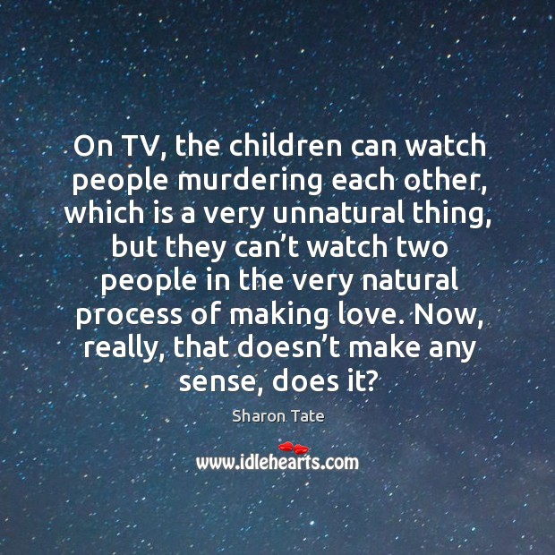 On tv, the children can watch people murdering each other Image