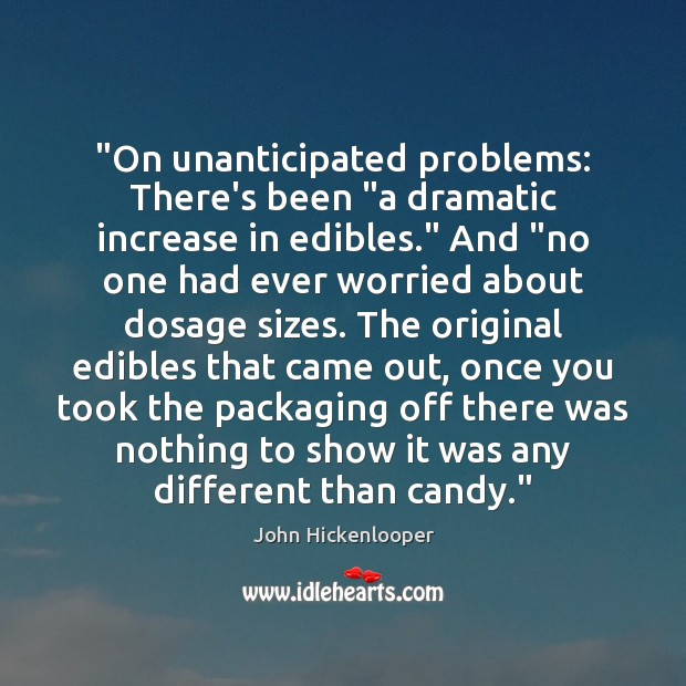 """""""On unanticipated problems: There's been """"a dramatic increase in edibles."""" And """"no Image"""