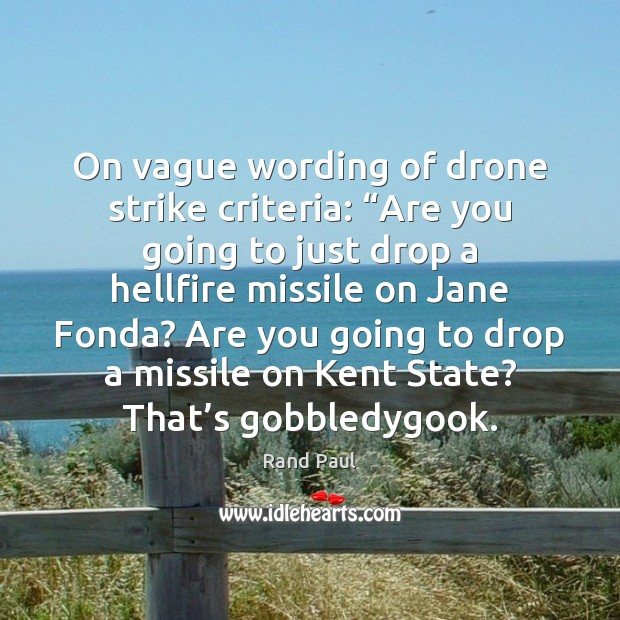 """On vague wording of drone strike criteria: """"Are you going to just Rand Paul Picture Quote"""