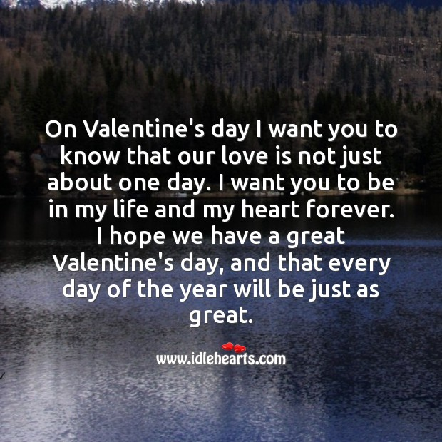 On Valentine's day I want you to know that our love is not just about one day. Valentine's Day Quotes Image