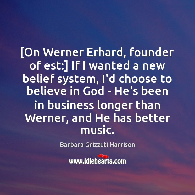 Image, [On Werner Erhard, founder of est:] If I wanted a new belief