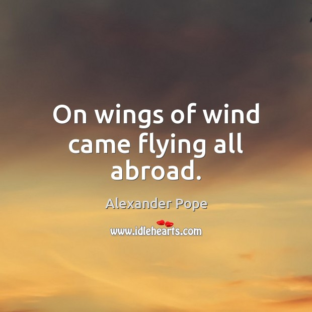 On wings of wind came flying all abroad. Alexander Pope Picture Quote