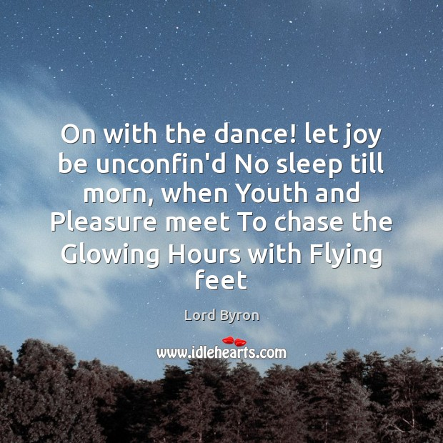 Image, On with the dance! let joy be unconfin'd No sleep till morn,