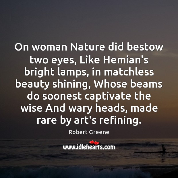 On woman Nature did bestow two eyes, Like Hemian's bright lamps, in Image