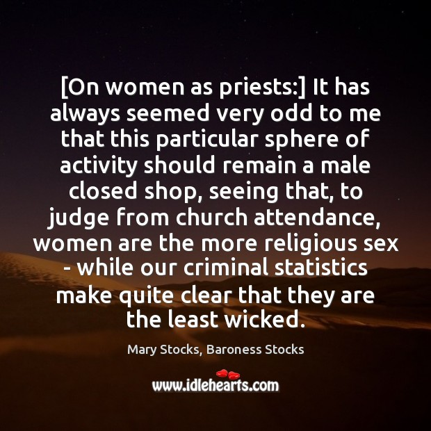 Image, [On women as priests:] It has always seemed very odd to me