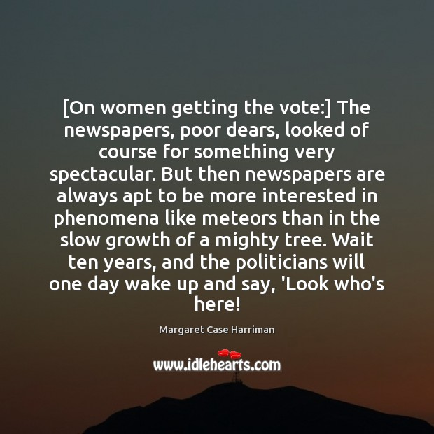 [On women getting the vote:] The newspapers, poor dears, looked of course Image