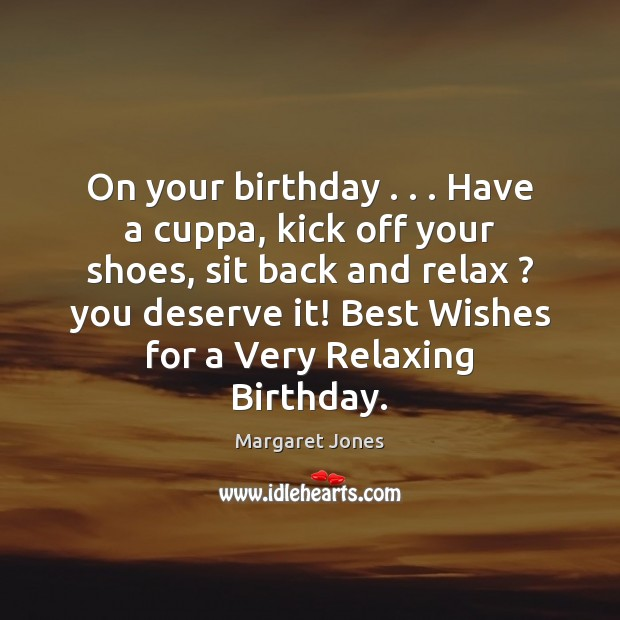 Image, On your birthday . . . Have a cuppa, kick off your shoes, sit back