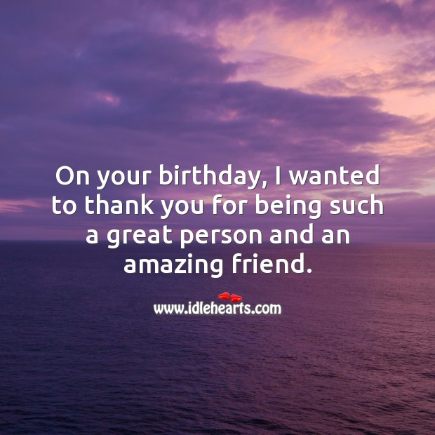 On your birthday, I wanted to thank you for being such a great person. Thank You Quotes Image