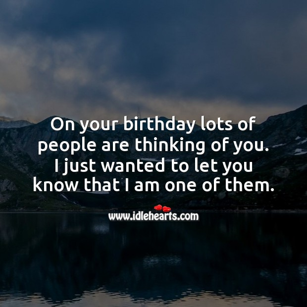 On your birthday lots of people are thinking of you. I am one of them. People Quotes Image