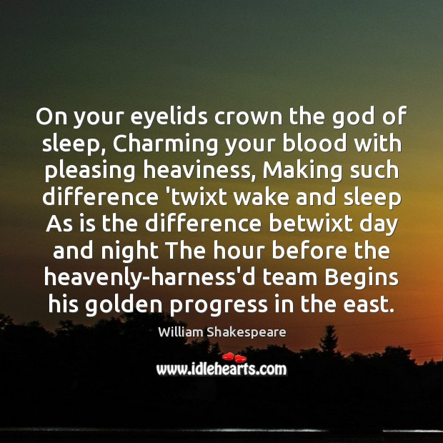 On your eyelids crown the God of sleep, Charming your blood with Image