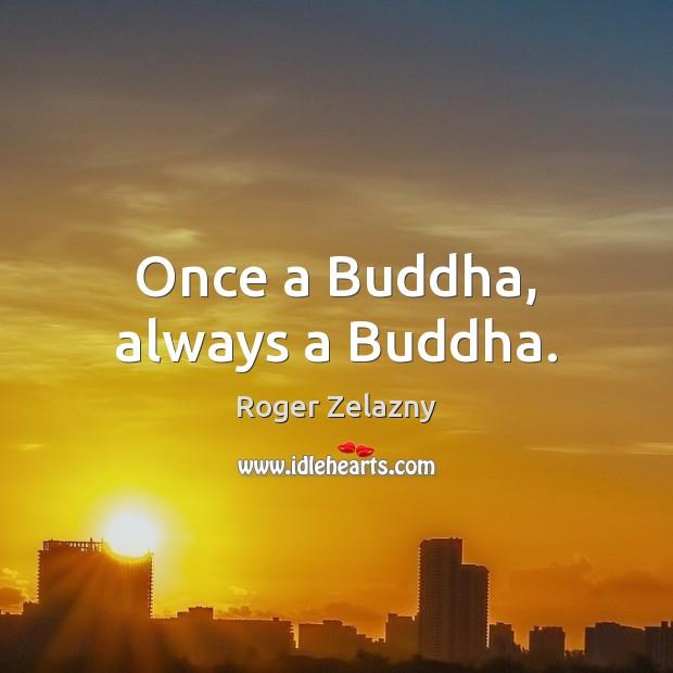 Image, Once a Buddha, always a Buddha.