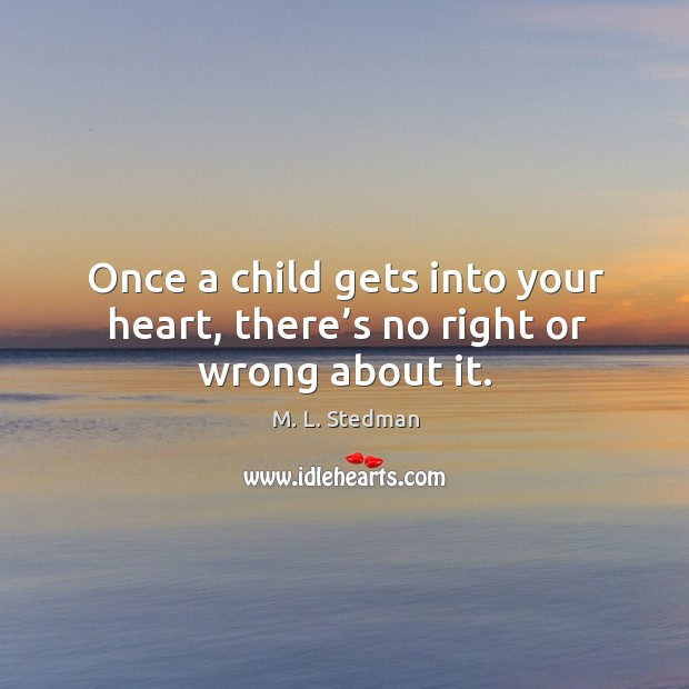 Image, Once a child gets into your heart, there's no right or wrong about it.