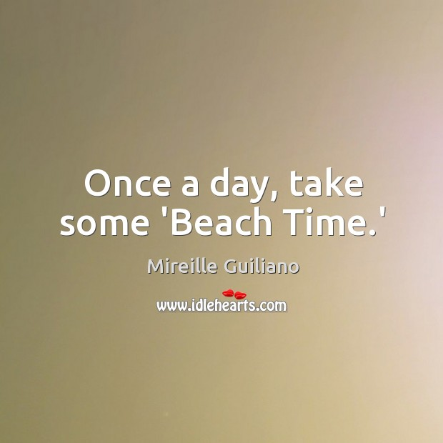 Once a day, take some 'Beach Time.' Image