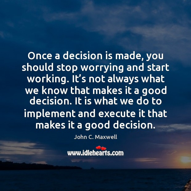 Image, Once a decision is made, you should stop worrying and start working.