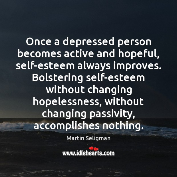 Image, Once a depressed person becomes active and hopeful, self-esteem always improves. Bolstering