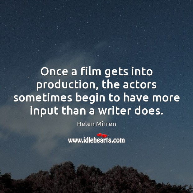 Once a film gets into production, the actors sometimes begin to have Helen Mirren Picture Quote