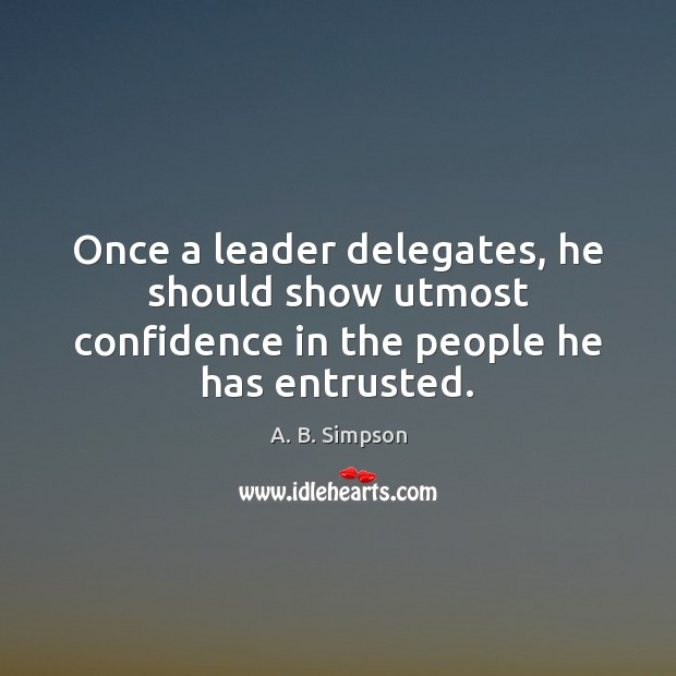 Image, Once a leader delegates, he should show utmost confidence in the people he has entrusted.