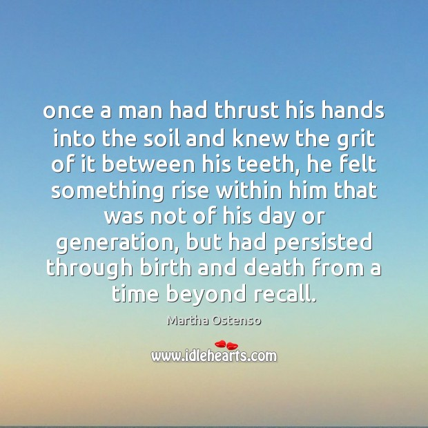 Once a man had thrust his hands into the soil and knew Image