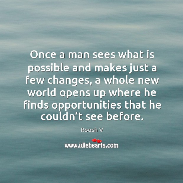 Once a man sees what is possible and makes just a few Image