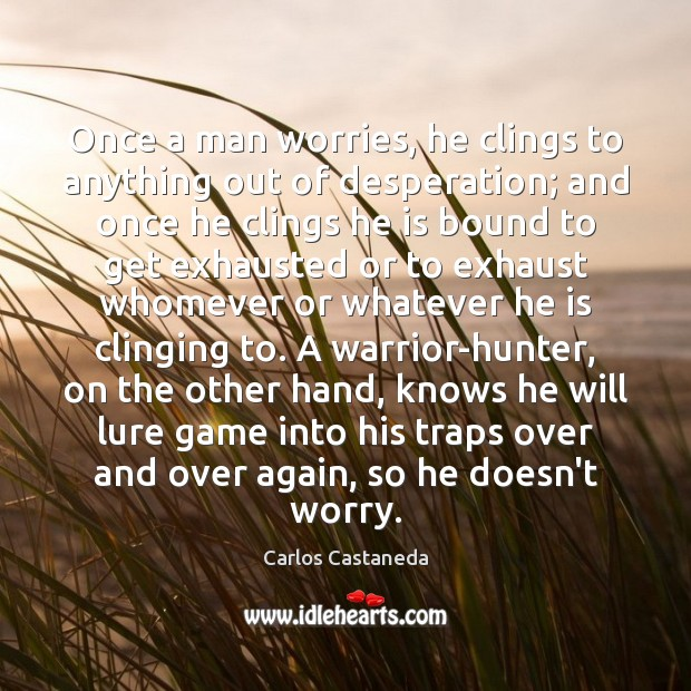 Once a man worries, he clings to anything out of desperation; and Image