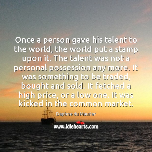 Once a person gave his talent to the world, the world put Daphne du Maurier Picture Quote