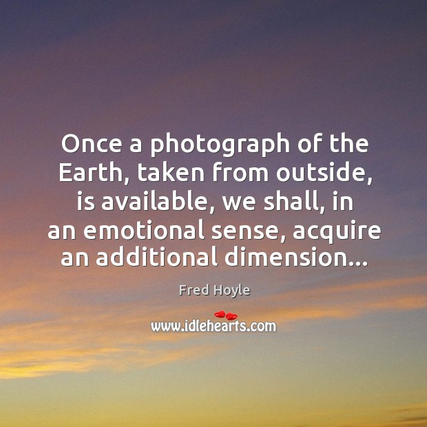 Once a photograph of the Earth, taken from outside, is available, we Image
